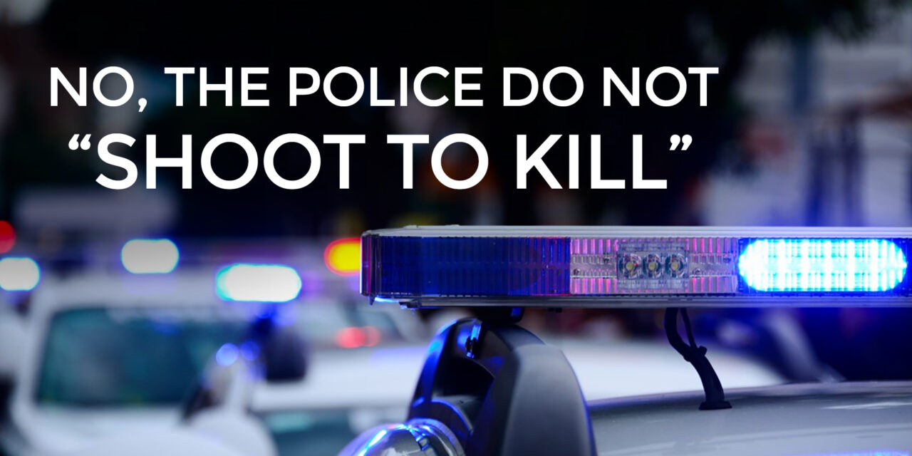 Why Do Police Shoot To Kill? They Don't!