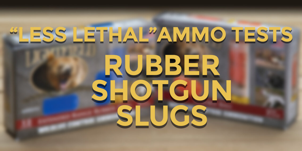 Less Lethal Loadout: Rubber Shotgun Slugs