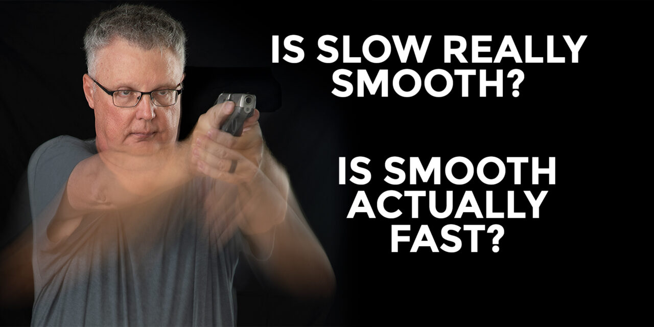 Slow Is Smooth, Smooth Is Fast. Or Is It?
